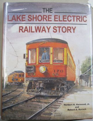 The Lake Electric Railway Story. Herbert H. harwood Jr, Robert S. Korach