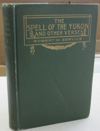 The Spell of the Yukon; and Other Verses. Robert W. Service
