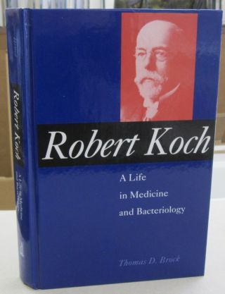 Robert Koch A Life in Medicine and Bacteriology. Thomas D. Brock