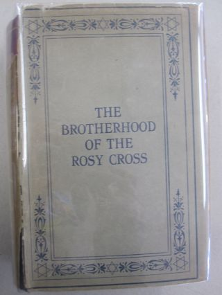 The Brotherhood of the Rosy Cross; Being Records of the House of the Holy Spirit in its Inward...