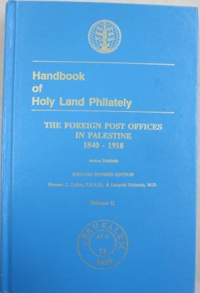 Handbook of Holy Land Philately; The Foreign Post Offices in Palestine 1840-1918. Volume 2. Anton...
