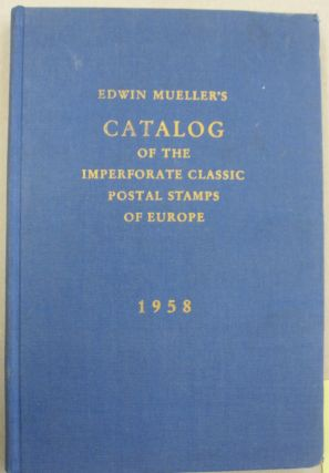 Edwin Mueller's Catalogue of the Imperforate Classic Postal Stamps of Europe. Edwin Mueller
