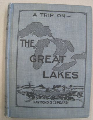 A Trip on the Great Lakes; Description of a Trip, Summer, 1912, by a Skiff Traveler, Who Loves...