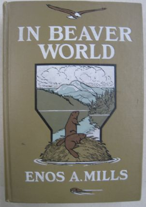 In Beaver World. Enos A. Mills