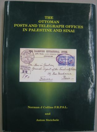 The Ottoman Posts and Telegraph Offices in Palestine and Sinai. Anton Steichele, Norman J....
