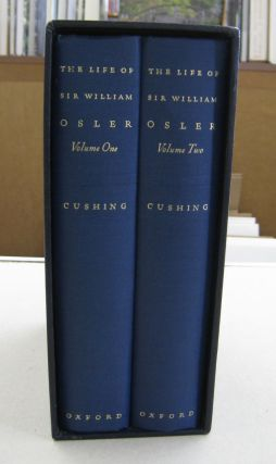 The Life of Sir William Osler; TWO VOLUME SET. Harvey Cushing