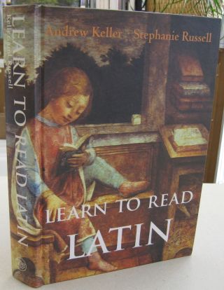 Learn to Read Latin (Student Text - Cloth) (Yale Language Series). Andrew Keller, Stephanie Russell