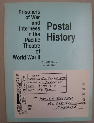 Prisoners of War and Internees in the Pacific Theatre of World War II Postal History. H F. Stich,...