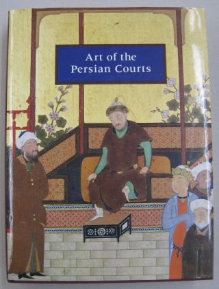 Art of the Persian Courts: Selections from the Art and History Trust Collection. Abolala Soudavar