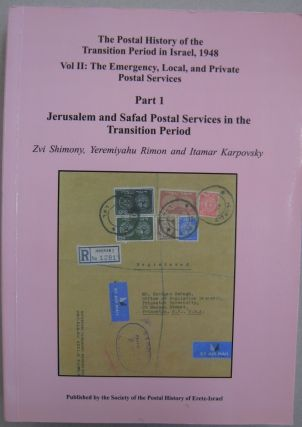 The Postal History of the Transition Period in Israel, 1948 Vol II: The Emergency, Local and...