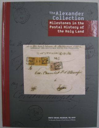 The Alexander Collection Milestones in the Postal History of the Holy Land. Zvi Aloni