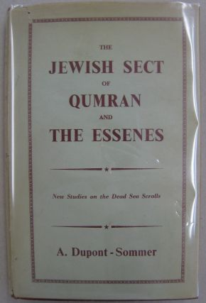 The Jewish Sect of Qumran and the Essenes; New Studies on the Dead Sea Scrolls. A. Dupont - Sommer
