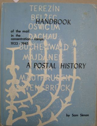 Handbook of the Mail in the Concentration Camps 1933 - 1945 and Related Material A Postal...