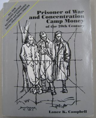 Prisoner of War and Concentration Camp Money of the 20th Century. Lance K. Campbell