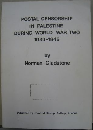 Postal Censorship in Palestine During World War Two 1939 - 1945. Norman Gladstone