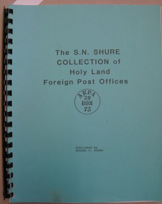 The S.N. Shure Collection of Holy Land Foreign Post Offices. Edward G. Rosen