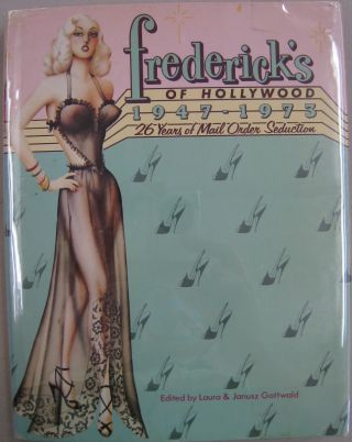 Fredericks of Hollywood, 1947-1973: 26 Years of Mail Order Seduction. Laura, Janusz Gottwald