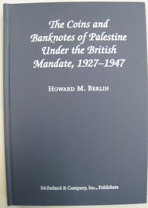 The Coins and Banknotes of Palestine Under the British Mandate, 1927-1947. Howard M. Berlin