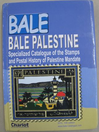 Bale Palestine The Stamps of Palestine Mandate 1917-1948; Specialized Catalogue with Additions of...