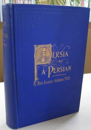 Persia by a Persian; Personal Experiences, Manners, Customs, Habits, Religious and Social Life in...
