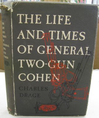 The Life and Times of General Two-Gun Cohen. Charles Drage
