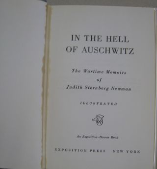 In the Hell of Auschwitz; The Wartime Memoirs of Judith Sternberg Newman