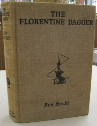 The Florentine Dagger; A Novel for Amateur Detectives. Ben Hecht