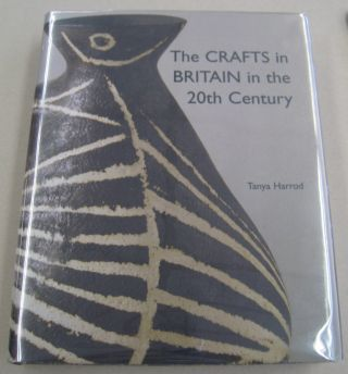 The Crafts in Britain in the Twentieth Century. Tanya Harrod