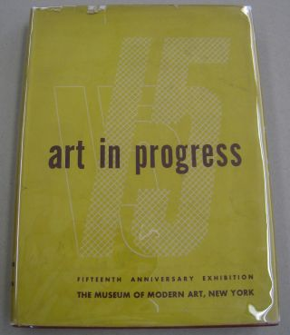 Art in Progress; A Survey Prepared for the Fifteenth Anniversary of The Museum of Modern Art, New...