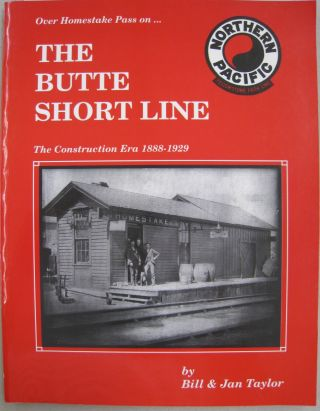 The Butte Short Line: The Construction Era, 1888-1929. Bill, Jan Taylor Taylor
