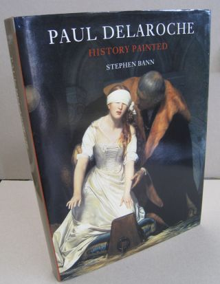Paul Delaroche History Painted. Stephen Bann