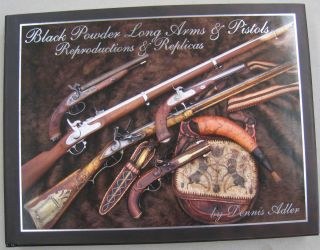 Black Powder Long Arms & Pistols: Reproductions & Replicas. Dennis Adler