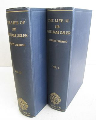The Life of Sir William Osler Two volume set. Harvey Cushing
