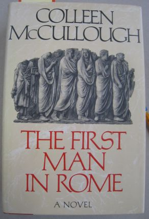 The First Man in Rome. Colleen McCullough