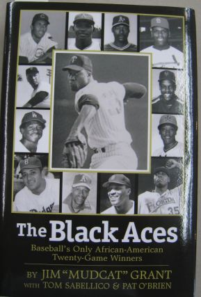 "The Black Aces: Baseball's Only African-American Twenty-Game Winners. Jim ""Mudcat"" Grant, Tom..."