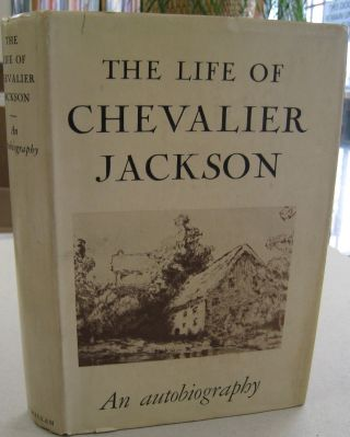 The Lfe of Chevalier Jackson An Autobiography. Chevalier Jackson