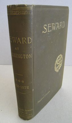 Seward at Washington as Senator and Secretary of State Volume III A Memoir of His Life With...