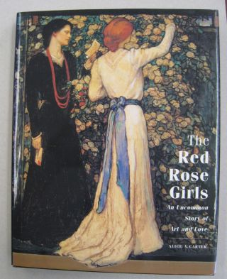 The Red Rose Girls An Uncommon Story of Art and Love. Alice A. Carter