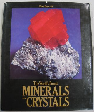 The World's Finest Minerals and Crystals. Peter Bancroft