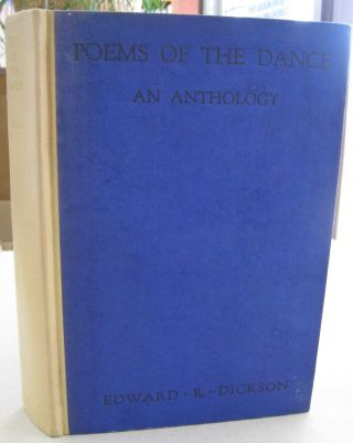 Poems of the Dance; An Anthology (1500 B.C.-1920 AD). Edward R. Dickson, Louis Untermeyer