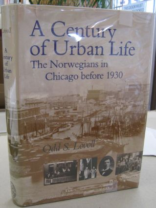 A Century of Urban Life: The Norwegians in Chicago Before 1930. Odd Sverre Lovoll