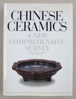 Chinese Ceramics: A New Comprehensive Survey From the Asian Art Museum of San Francisco. Li He