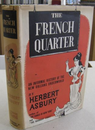 The French Quarter; An Informal History of the New Orleans Underworld. Herbert Asbury