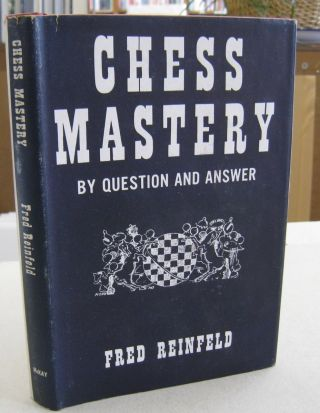 Chess Mastery by Question and Answer. Fred Reinfeld