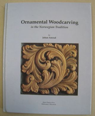 Ornamental Woodcarving in the Norwegian Tradition. Johan Amrud