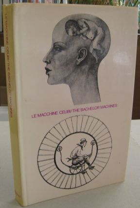 Le Macchine Celibi / The Bachelor Machines. Michel Carrouges Bazon Brock, Peter Gorsen Marc Le...