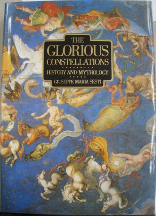 The Glorious Constellations: History and Mythology. Giuseppe Maria Sesti