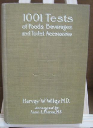 1001 Tests of Foods, Beverages and Toilet Accessories, Good and Otherwise Why They Are So. Harvey...