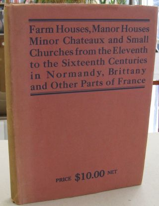 Farm Houses, Manor Houses, Minor Chateaux and Small Churches from the Eleventh to the Sixteenth...
