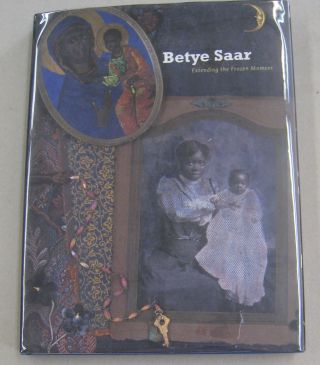 Betye Saar; Extending the Frozen Moment. James Christen Steward